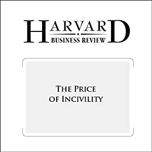 The Price of Incivility (Harvard Business Review) Periodical