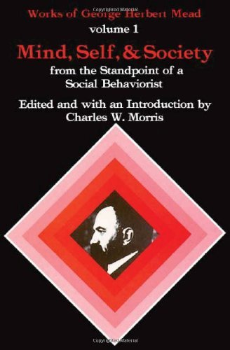 By George Herbert Mead - Mind, Self, & Society: from the Standpoint of a Social Behaviorist: 1st (first) Edition (George Herbert Mead Mind Self And Society)