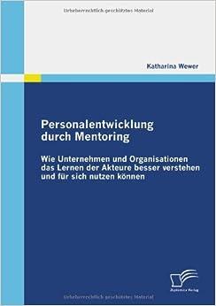 Personalentwicklung durch Mentoring: Wie Unternehmen und Organisationen das Lernen der Akteure besser verstehen und für sich nutzen können