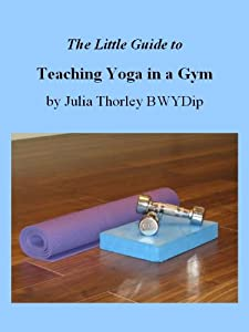 The Little Guide to Teaching Yoga in a Gym