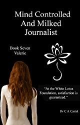 Mind Controlled And Milked Journalist: Valerie (The White Lotus Foundation Book 7) (English Edition)