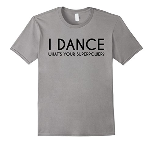 Irish Dancing Costumes For Men (Mens I Dance What's Your Superpower Hip Hop Dance Party Tee Shirt Medium Slate)