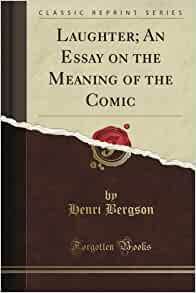 bergson essay on the meaning of the comic Laughter: an essay on the meaning of the comic: amazones: henri louis bergson: libros en idiomas extranjeros.