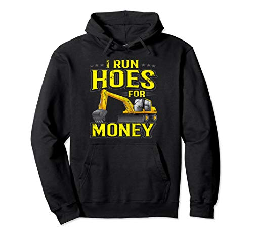I Run Hoes For Money Construction Heavy Equipment Operator Pullover Hoodie
