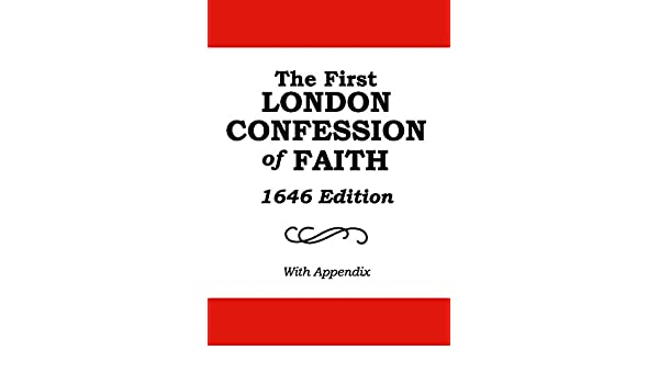 The First London Confession Of Faith 1646 Edition With An Appendix