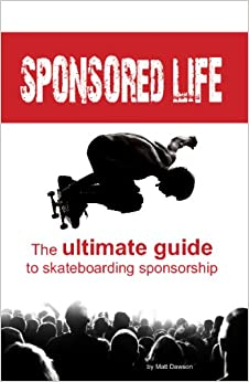 Sponsored Life: The Ultimate Guide To Skateboarding Sponsorship Descargar PDF