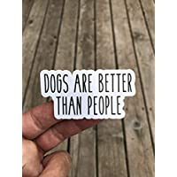 Dogs are better than people Sticker - Funny Sticker - Phone sticker - Trendy Sticker - Laptop sticker - Glossy finish
