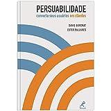 Persuabilidade: converta seus usuários em clientes