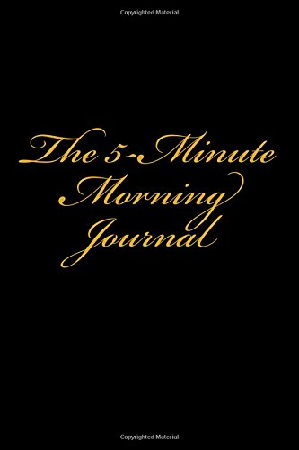 The 5-Minute Morning Journal: (Transform your day in as little as 5 minutes)