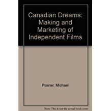 Canadian Dreams: The Making and Marketing of Independent Films