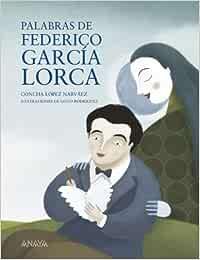 Palabras de Federico García Lorca Literatura Infantil 6-11 Años - Mi Primer Libro: Amazon.es: López Narváez, Concha, Rodríguez, Goyo: Libros
