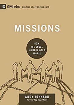 Missions: How the Local Church Goes Global (9marks: Building Healthy Churches) by [Johnson, Andy]