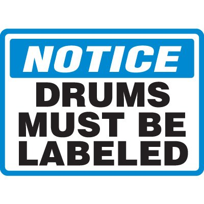 Foam Adhesive Notice Drums Must Be Labeled Sign - 7