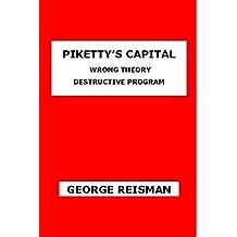 Piketty's Capital: Wrong Theory Destructive Program