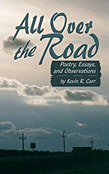 All Over The Road: Poetry, Essays, and Observations by [Carr, Kevin R.]