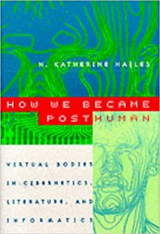 Literature How We Became Posthuman and Informatics Virtual Bodies in Cybernetics