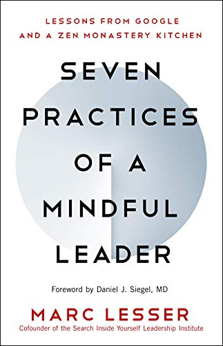 Seven Practices of a Mindful Leader: Lessons from Google and a Zen Monastery Kitchen ()