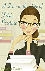 A Day in the Life of Trixie Pristine (The Trixie Pristine series Book 1)