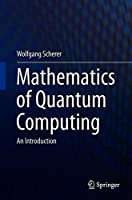 Mathematics of Quantum Computing: An Introduction Front Cover
