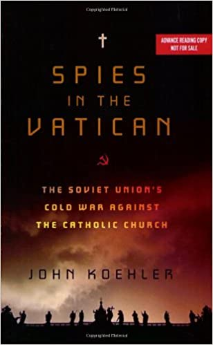 Spies in the Vatican: The Soviet Union's Cold War Against the Catholic  Church: John Koehler: 9781605980508: Amazon.com: Books