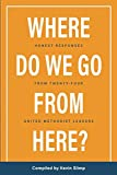 img - for Where Do We Go From Here?: Honest Responses From Twenty-Four United Methodist Leaders book / textbook / text book