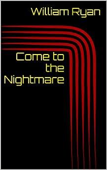 Come to the Nightmare: No. 1, Vol. 1 (Eternal Nexus) by [Ryan, W.S.]