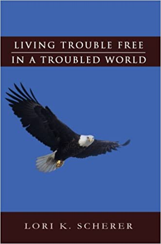 Living Trouble Free in a Troubled World