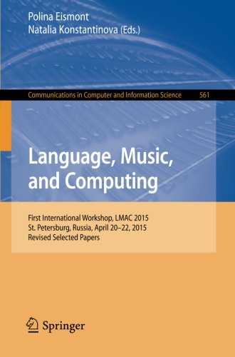 Language, Music, and Computing: First International Workshop, LMAC 2015, St. Petersburg, Russia, April 20-22, 2015, Revised Selected Papers (Communications in Computer and Information Science) by Springer