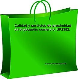 Calidad y servicios de proximidad en el pequeño comercio. UF2382 (Spanish Edition) by