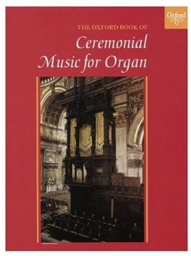 - The Oxford Book of Ceremonial Music for Organ