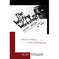 The Writing Workshop Note Book: Notes on Creating and Workshopping
