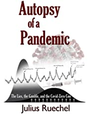 Autopsy of a Pandemic: The Lies, the Gamble, and the Covid-Zero Con