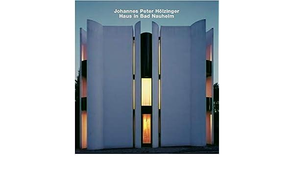 Johannes Peter Holzinger, Haus in Bad Nauheim: Opus 53: Amazon.es: Bruyn, Gerd De, Leistner, Dieter: Libros en idiomas extranjeros