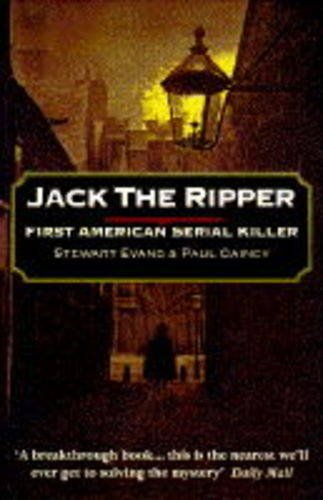 Jack The Ripper First American Serial Killer By Stewart P Evans
