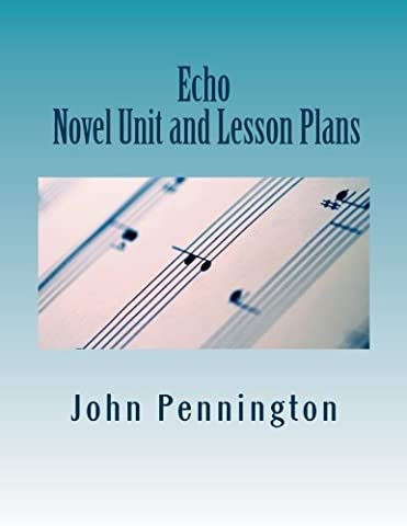Echo Novel Unit and Lesson Plans (Echo By Pam Munoz Ryan)