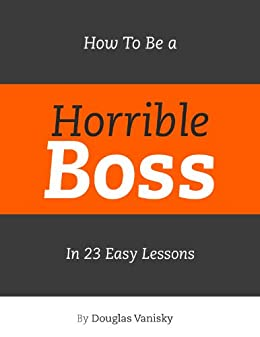 How To Be a Horrible Boss in 23 Easy Lessons by [Vanisky, Doug]