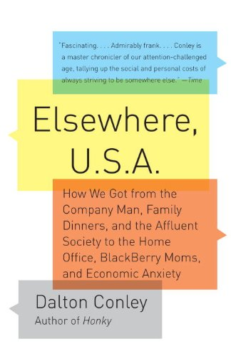 Elsewhere, U.S.A: How We Got from the Company Man, Family Dinners, and the Affluent Society to the Home Office, BlackBerry Moms,and Economic Anxiety