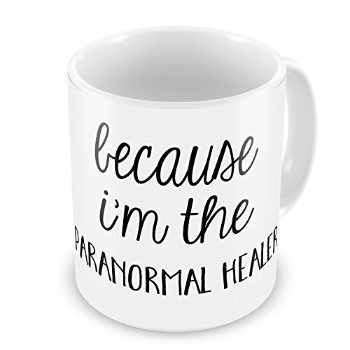 Coffee Mug Because I'm The Paranormal Healer Funny Saying - NEONBLOND by NEONBLOND