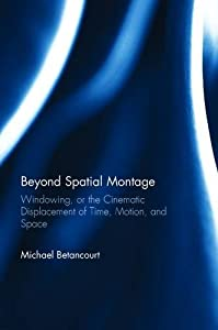 Beyond Spatial Montage: Windowing, or the Cinematic Displacement of Time, Motion, and Space
