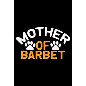 Mother Of Barbet: Cool Barbet Dog Journal Notebook - Barbet Puppy Lover Gifts – Funny Barbet Dog Notebook - Barbet Owner Gifts – Barbet Dad & Mom Gifts. 6 x 9 in 120 pages 45