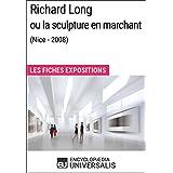 Richard Long ou la sculpture en marchant (Nice - 2008): Les Fiches Exposition d'Universalis (French Edition)