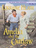 Amelia and the Outlaw by Lorraine Heath front cover