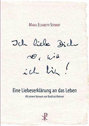 Ich liebe dich so, wie ich bin: Eine Liebeserklärung an das Leben Gebundenes Buch – 1. Juni 2017 Maria Elisabeth Schmidt Joachim Kardinal Meisner Christiana 3717112759