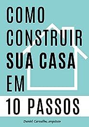 Como Construir sua Casa em 10 Passos: Um guia para realizar seu sonho
