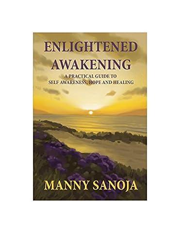 Enlightened Awakening: A Practical Guide to Self-Awareness, Hope and Healing (Practical Guide To Awakening)