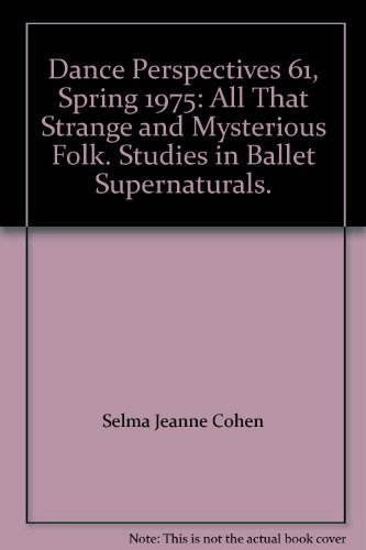 Dance Perspectives 61, Spring 1975: All That Strange and Mysterious Folk. Studies in Ballet Supernaturals.