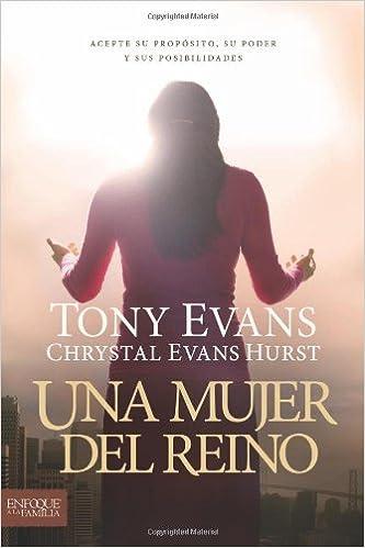 Una mujer del reino: Acepte su propósito, su poder y sus posibilidades (Spanish Edition): Tony Evans, Chrystal Evans Hurst: 9781414380711: Amazon.com: Books