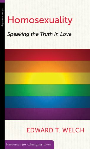 Homosexuality: Speaking the Truth in Love (Resources for Changing Lives)