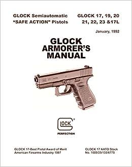 Glock 17 19 20 21 22 23 17L Pistol Armorer's Manual: GLOCK