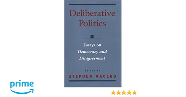 deliberative politics essays on democracy and disagreement deliberative politics essays on democracy and disagreement practical and professional ethics stephen macedo 9780195131994 com books